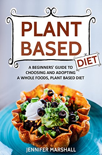 Plant based diet a beginners guide to choosing and adopting a plant based diet a beginners guide to choosing and adopting a whole foods forumfinder