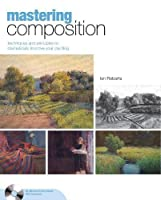 Mastering Composition: Techniques and Principles to Dramatically Improve Your Painting (Mastering (North Light Books)) by Ian Roberts(2007-11-29)