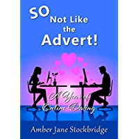 SO Not Like The Advert!: A Year of Online Dating (English Edition)