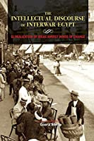 The Intellectual Discourse of Interwar Egypt: Globalization of Ideas Amidst Winds of Change