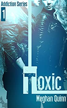 Toxic (The Addiction Series Book 1) by [Quinn, Meghan]