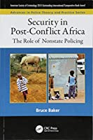 Security in Post-Conflict Africa: The Role of Nonstate Policing (Advances in Police Theory and Practice)