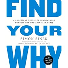Find Your Why: A Practical Guide to Discovering Purpose for You or YourTeam