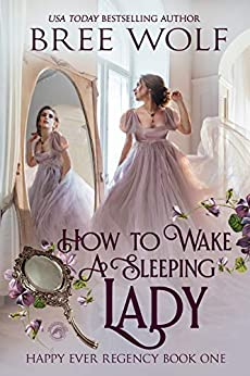 How To Wake A Sleeping Lady (Happy Ever Regency Book 1) by [Wolf, Bree, Publishing, Dragonblade]
