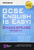 GCSE English is Easy: Shakespeare Macbeth: For the Grade 9-1 Exams (Revision Series)