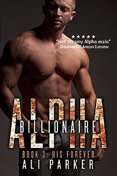 His Forever: Billionaire Alpha 3 by [Parker, Ali]