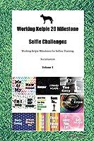 Working Kelpie 20 Milestone Selfie Challenges Working Kelpie Milestones for Selfies, Training, Socialization Volume 1