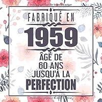 Fabriqué En 1959 Âgé de 60 ans Jusqu'à la Perfection: 60eme d'anniversaire Cadeau | Floral Livre d'or 60 ans | Un livre d'or de la fête du 60e anniversaire pour femme, mère, amie - 120 pages pour les félicitations écrites