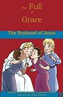 The Boyhood of Jesus (Full of Grace)