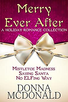 Merry Ever After: A Holiday Romance Collection by [McDonald, Donna]