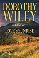 Love's Sunrise: An American Historical Romance (Wilderness Hearts Historical Romances)