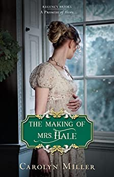 The Making of Mrs. Hale (Regency Brides: A Promise of Hope Book 3) by [Miller, Carolyn]