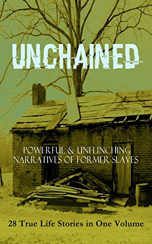 UNCHAINED - Powerful & Unflinching Narratives Of Former Slaves: 28 True Life Stories in One Volume: Including Hundreds of Documented Testimonies, Records ... of Abolitionist Movement (English Edition)の詳細を見る