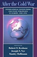 After the Cold War: International Institutions and State Strategies in Europe, 1989-1991 (Center for International Affairs Series) by Robert Keohane Joseph S. Nye Jr. Stanley Hoffmann(1993-01-01)