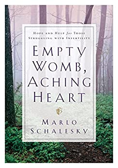 Empty Womb, Aching Heart: Hope and Help for Those Struggling With Infertility by [Schalesky, Marlo]