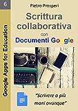 Scrittura collaborativa con Documenti Google: Scrivere a più mani ovunque (Google Apps for Education Vol. 6) (Italian Edition)
