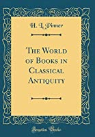 The World of Books in Classical Antiquity (Classic Reprint)