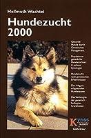 Hundezucht 2000: Gesunde Hunde durch genetisches Management. Populationsgenetik fuer Hundezuechter und andere Kynologen. Hundezucht nach genetischen Erkenntnissen. Der neue Weg zu erbgesunden Hunderassen. Das Verhaengnis der genetisch bedingten Krankheiten