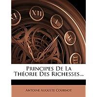 Principes de La Theorie Des Richesses...