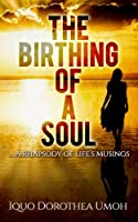 The Birthing of a Soul: ... a Rhapsody of Life's Musings