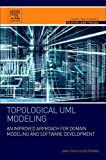 Topological UML Modeling: An Improved Approach for Domain Modeling and Software Development (Computer Science Reviews and Trends)
