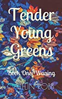 Tender Young Greens: Book One ~ Waning