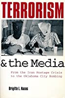 Terrorism and the Media: From the Iran Hostage Crisis to the World Trade Center Bombing