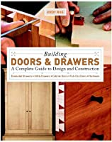 Building Doors & Drawers: A Complete Guide to Design and Construction by Andy Rae(2007-11-01)