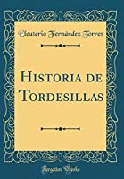Historia de Tordesillas (Classic Reprint)