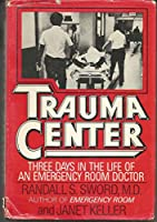 Trauma Center: Three Days in the Life of an Emergency Room Doctor