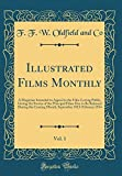 Illustrated Films Monthly, Vol. 1: A Magazine Intended to Appeal to the Film-Loving Public, Giving the Stories of the Principal