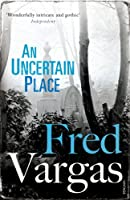 An Uncertain Place (A Commissaire Adamsberg Mystery)