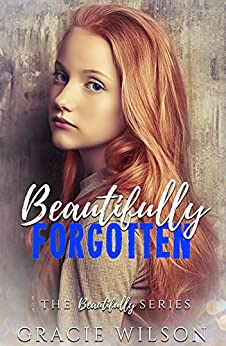 Beautifully Forgotten (The Beautifully Series Book 3) by [Wilson, Gracie]