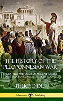 The History of the Peloponnesian War: The Battles and Sieges of Ancient Greece and Sparta - Complete in Eight Books (Hardcover)