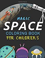 MAGIC SPACE COLORING BOOK FOR CHILDREN'S: Explore, Fun with Learn and Grow, Fantastic Outer Space Coloring with Planets, Astronauts, Space Ships, Rockets and More! (Children's Coloring Books) Perfect unique Gift for Boys or Girls  who love Science & Tech