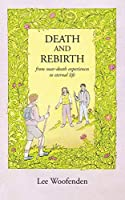 Death and Rebirth: From near-death experiences to eternal life