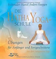 Die Hatha-Yoga-Schule: Yoga-Uebungen fuer Anfaenger und Fortgeschrittene