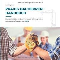 vollgeherzt: Praxis-Bauherrenhandbuch: Hausbauleitfaeden fuer Eigenheimbauer mit integriertem Bautagebuch fuer Bauphasen (No. 9)