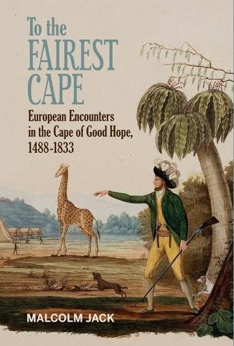 To the Fairest Cape: European Encounters in the Cape of Good Hope (English Edition)