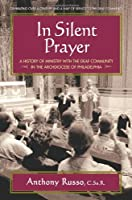 In Silent Prayer: A History of Ministry With the Deaf Community in the Archdioces of Philadelphia, 1846-2008
