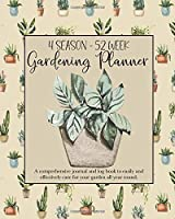 4 Season - 52 Week Gardening Planner: A comprehensive journal and log book to easily and effectively care for your garden all year round.
