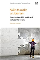 Skills to Make a Librarian: Transferable Skills Inside and Outside the Library (Chandos Information Professional Series)