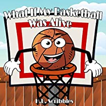 What If My Basketball Was Alive? (Basketball Books For Kids)