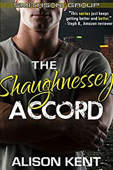 The Shaughnessey Accord: A sexy romantic suspense. An ex-military alpha hero. (Smithson Group Book 2) by [Kent, Alison]