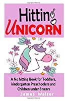 Hitting unicorn A No hitting Book for Toddlers, kindergarten Preschoolers and Children under 8 years: social story book on hitting , unique picture book for preschoolers