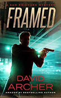 Framed - A Sam Prichard Mystery (Sam Prichard, Part 1 Book 4) by [Archer, David]