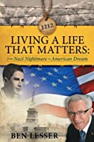 Living A Life That Matters: from Nazi Nightmare to American Dream [並行輸入品]