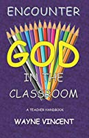 Encounter God in the Classroom
