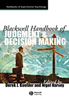 Blackwell Handbook of Judgment and Decision Making (Blackwell Handbooks of Experimental Psychology)