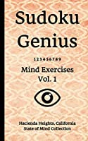 Sudoku Genius Mind Exercises Volume 1: Hacienda Heights, California State of Mind Collection